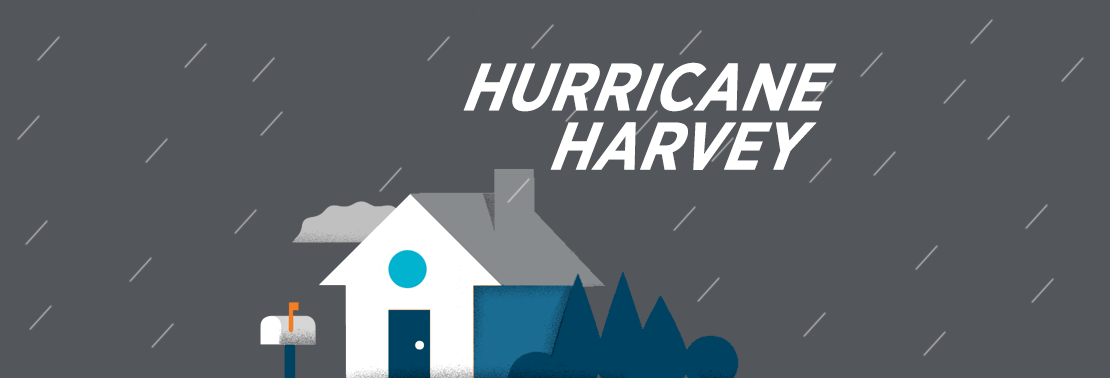 Affected by Hurricane Harvey? We're Here to Help.